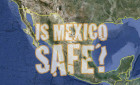 It's Still Safe to Travel in Mexico
